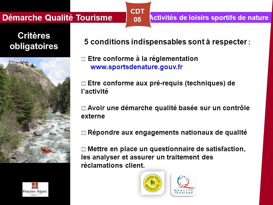 Activités de loisirs sportifs de nature Démarche Qualité Tourisme CDT 05 Critères obligatoires 5 conditions indispensables sont à respecter : Etre con