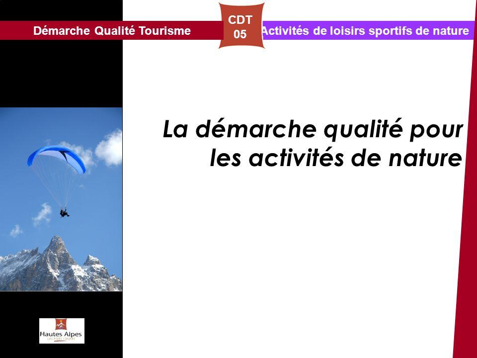 Activités de loisirs sportifs de nature CDT 05 La démarche qualité pour les activités de nature Démarche Qualité Tourisme
