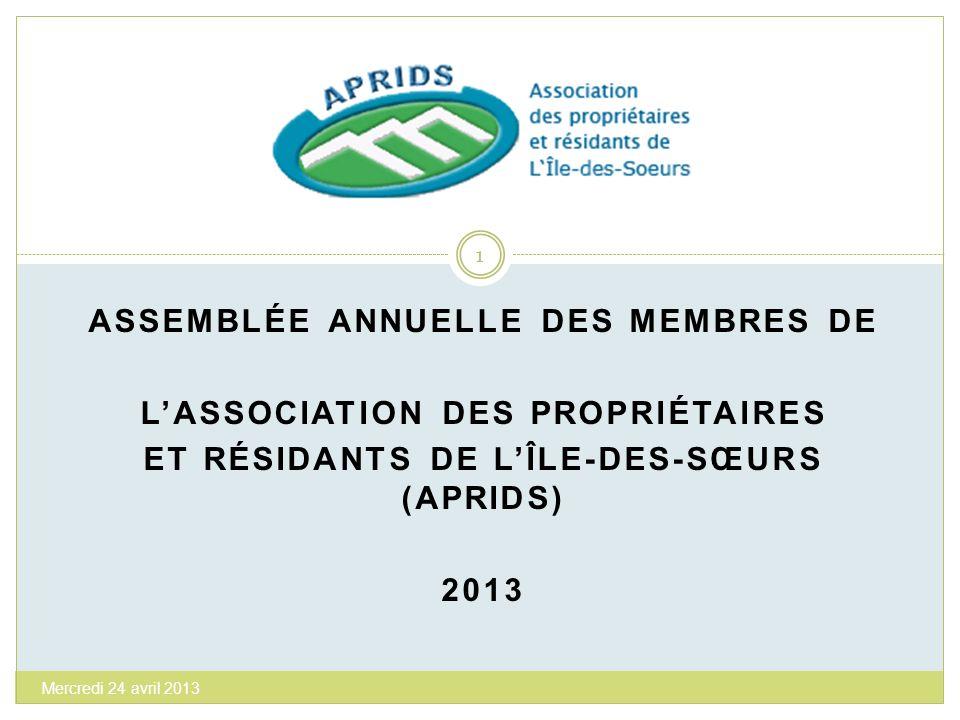 ASSEMBLÉE ANNUELLE DES MEMBRES DE LASSOCIATION DES PROPRIÉTAIRES ET RÉSIDANTS DE LÎLE-DES-SŒURS (APRIDS) 2013 1 Mercredi 24 avril 2013