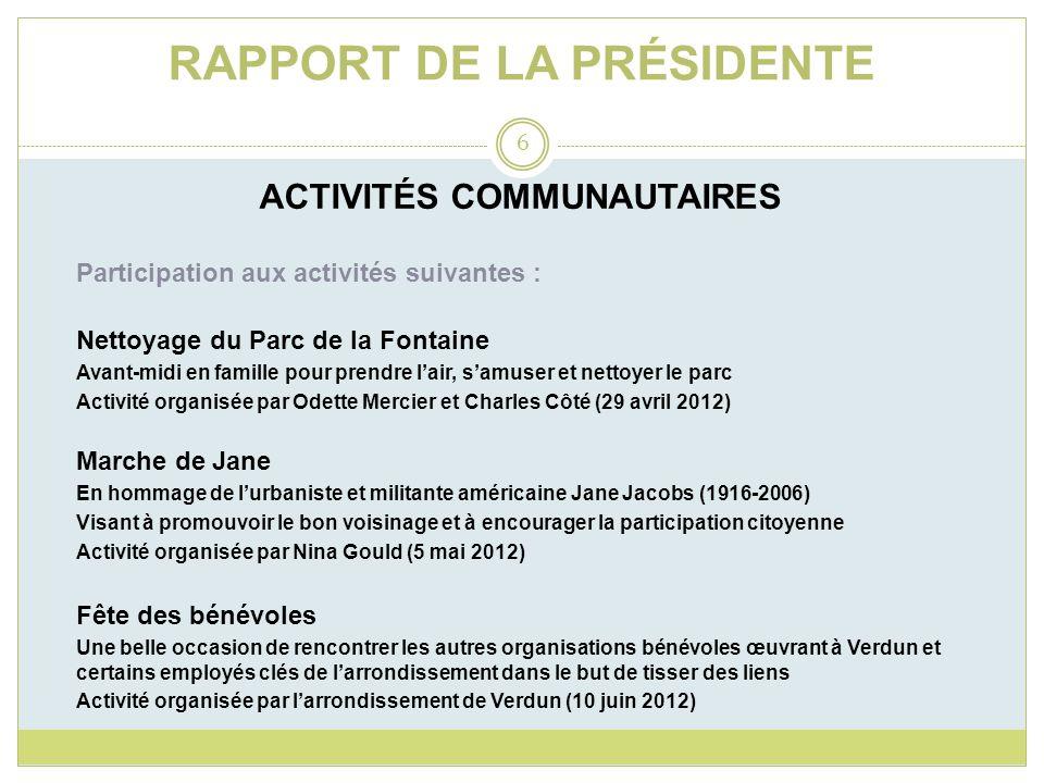 RAPPORT DE LA PRÉSIDENTE ACTIVITÉS COMMUNAUTAIRES Participation aux activités suivantes : Nettoyage du Parc de la Fontaine Avant-midi en famille pour
