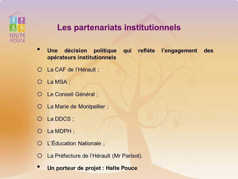 Les partenariats institutionnels Une décision politique qui reflète lengagement des opérateurs institutionnels o La CAF de lHérault ; o La MSA ; o Le