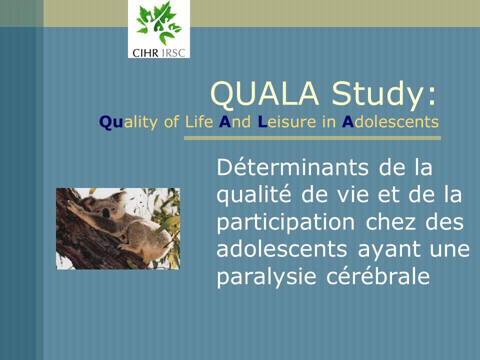 QUALA Study: Quality of Life And Leisure in Adolescents Déterminants de la qualité de vie et de la participation chez des adolescents ayant une paralysie cérébrale
