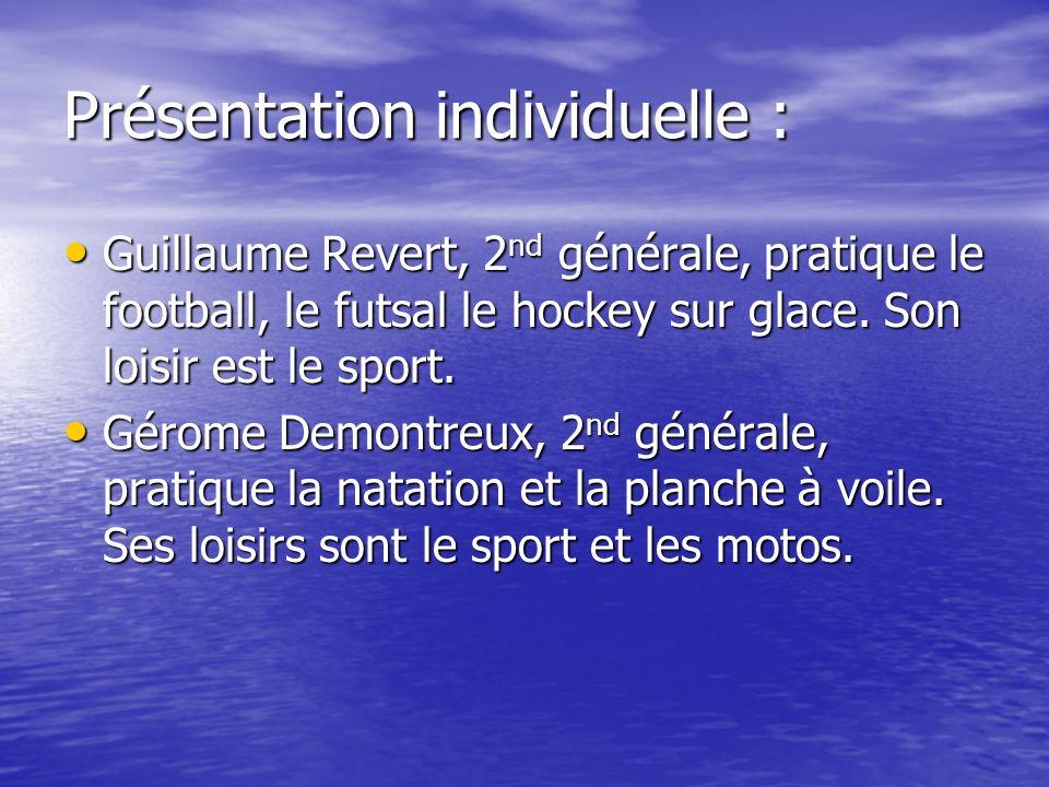 Présentation individuelle : Guillaume Revert, 2 nd générale, pratique le football, le futsal le hockey sur glace. Son loisir est le sport. Guillaume R