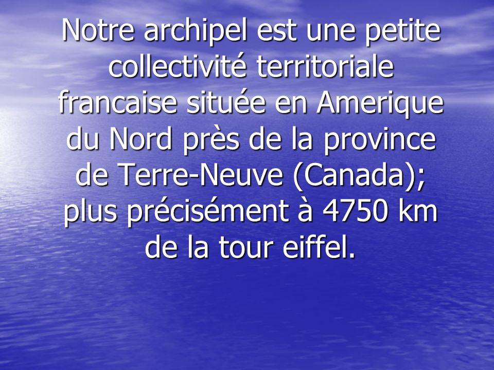 Notre archipel est une petite collectivité territoriale francaise située en Amerique du Nord près de la province de Terre-Neuve (Canada); plus précisé