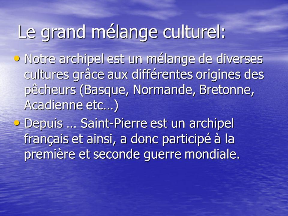 Le grand mélange culturel: Notre archipel est un mélange de diverses cultures grâce aux différentes origines des pêcheurs (Basque, Normande, Bretonne,