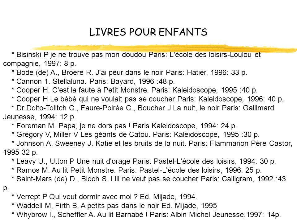 LIVRES POUR ENFANTS * Bisinski P je ne trouve pas mon doudou Paris: L'école des loisirs-Loulou et compagnie, 1997: 8 p. * Bode (de) A., Broere R. J'ai