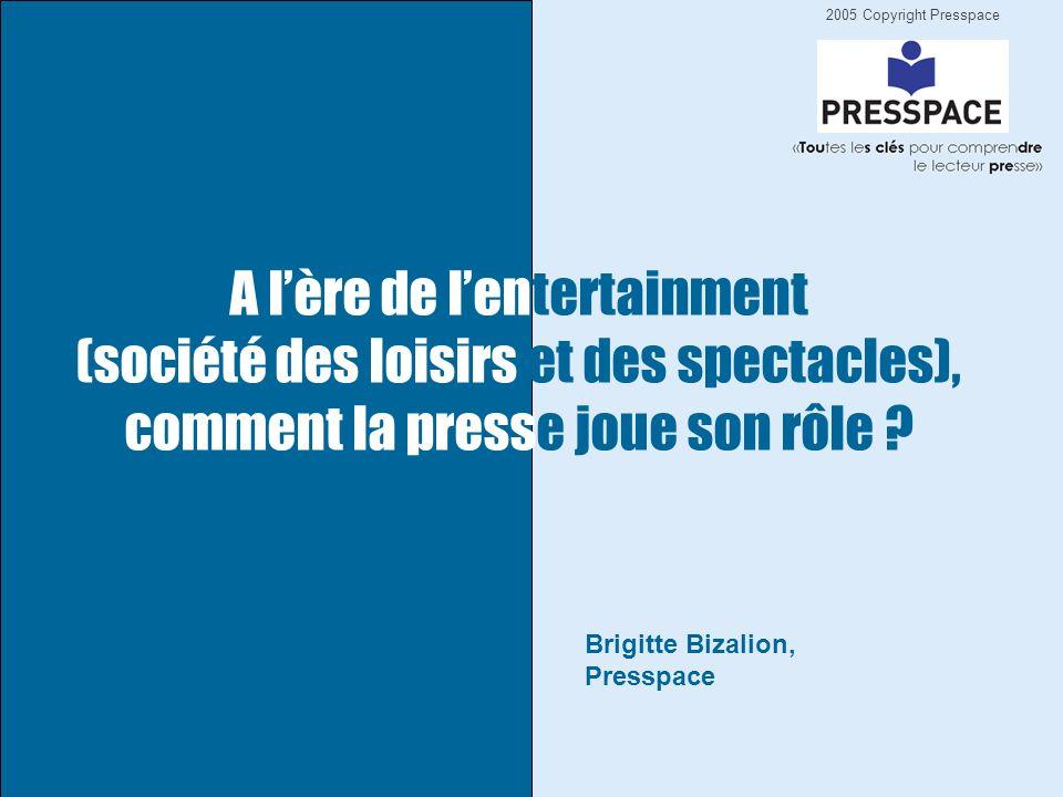 2005 Copyright Presspace Brigitte Bizalion, Presspace A lère de lentertainment (société des loisirs et des spectacles), comment la presse joue son rôle