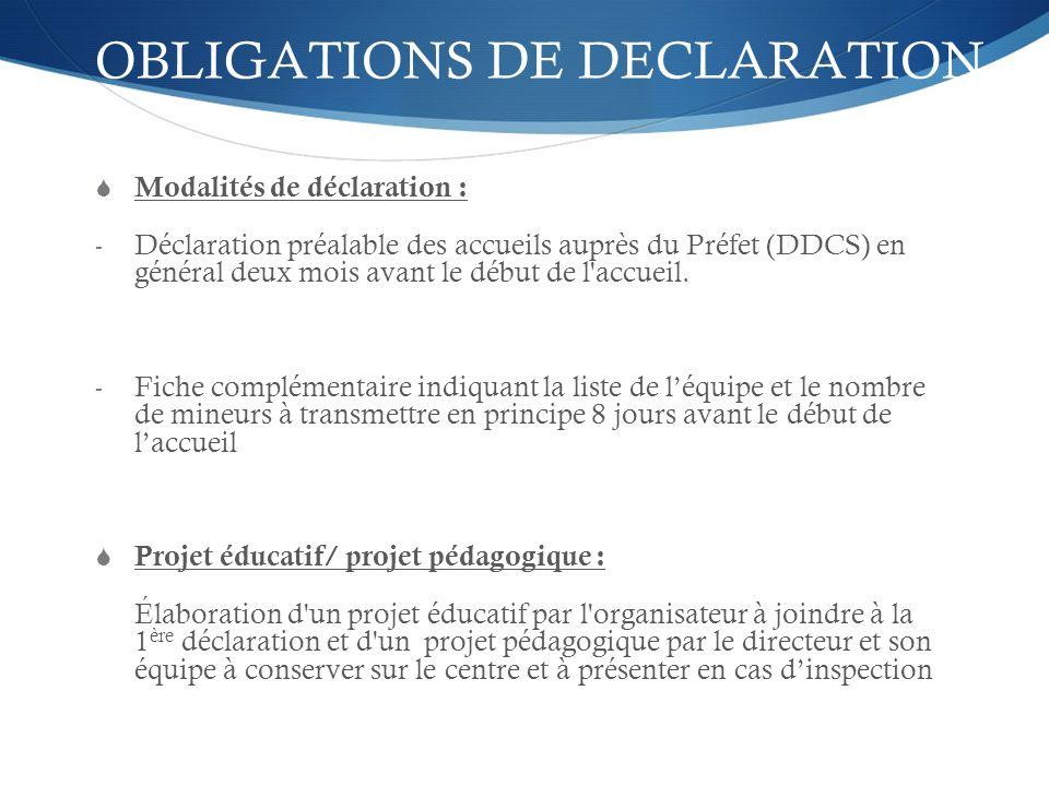 OBLIGATIONS DE DECLARATION Modalités de déclaration : - Déclaration préalable des accueils auprès du Préfet (DDCS) en général deux mois avant le début