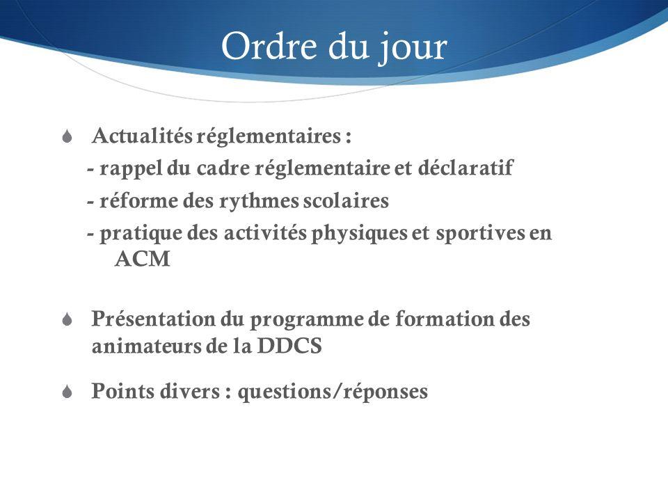 Ordre du jour Actualités réglementaires : - rappel du cadre réglementaire et déclaratif - réforme des rythmes scolaires - pratique des activités physi