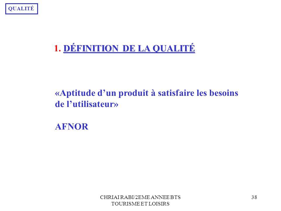 CHRIAI RABI/2EME ANNEE BTS TOURISME ET LOISIRS 38 DÉFINITION DE LA QUALITÉ 1.