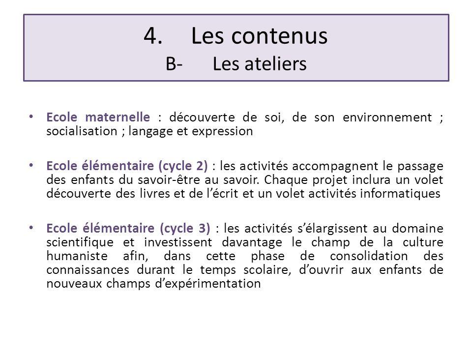 4.Les contenus B-Les ateliers Ecole maternelle : découverte de soi, de son environnement ; socialisation ; langage et expression Ecole élémentaire (cy