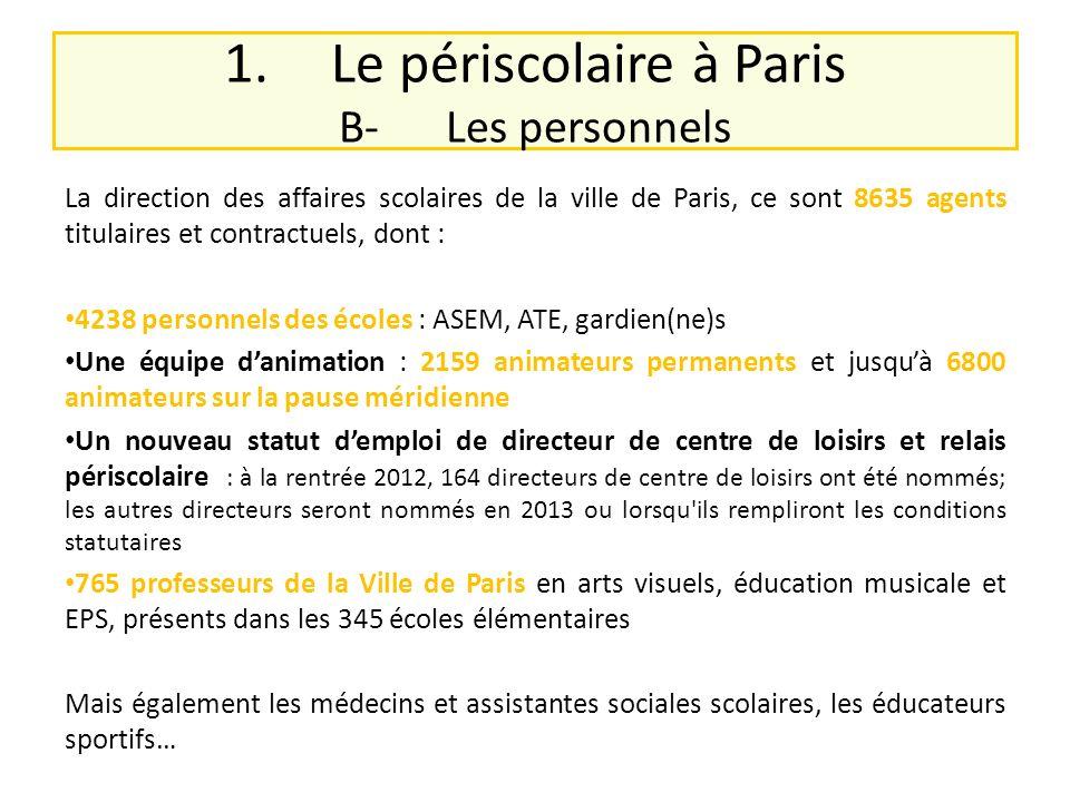 1.Le périscolaire à Paris B-Les personnels La direction des affaires scolaires de la ville de Paris, ce sont 8635 agents titulaires et contractuels, d