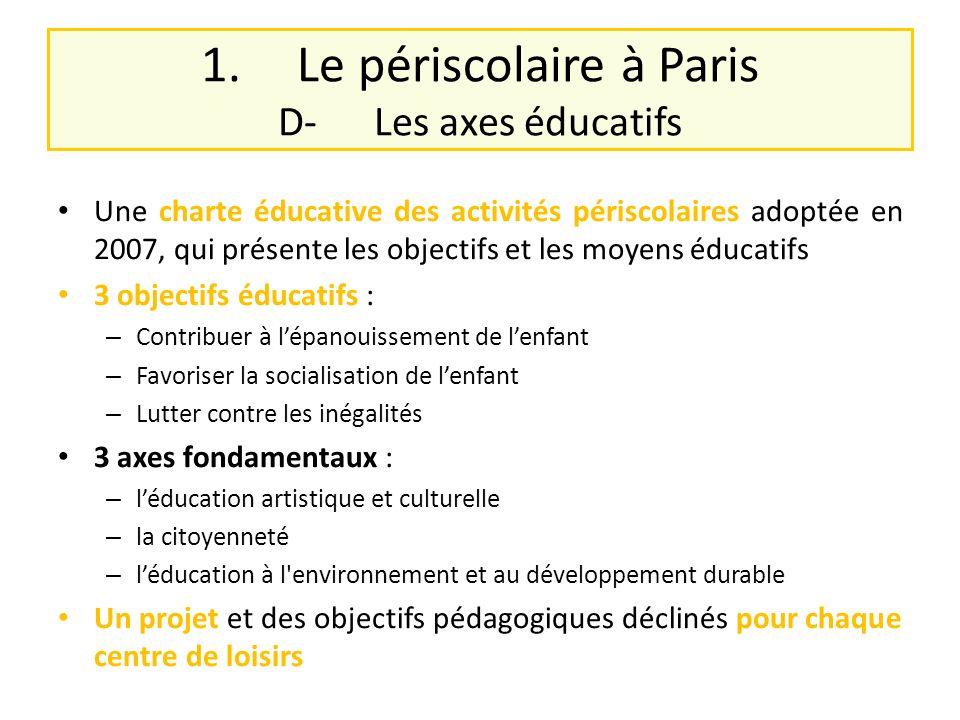 1.Le périscolaire à Paris D-Les axes éducatifs Une charte éducative des activités périscolaires adoptée en 2007, qui présente les objectifs et les moy