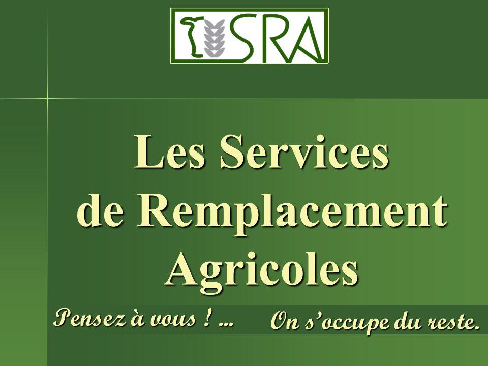 Les Services de Remplacement Agricoles Pensez à vous !... On soccupe du reste.