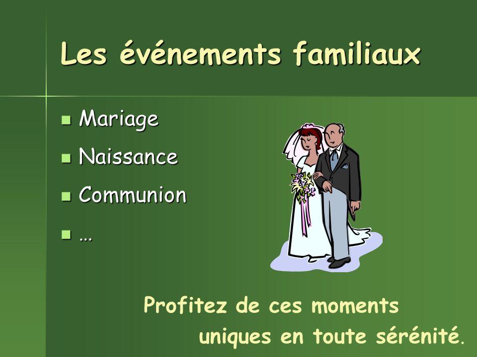 Les événements familiaux Mariage Mariage Naissance Naissance Communion Communion … Profitez de ces moments uniques en toute sérénité.