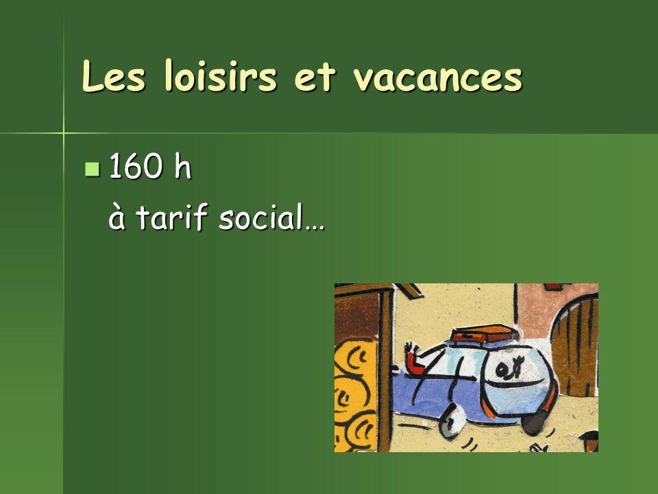 Les loisirs et vacances 160 h 160 h à tarif social…