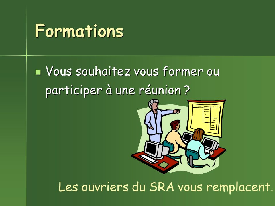 Formations Vous souhaitez vous former ou participer à une réunion ? Vous souhaitez vous former ou participer à une réunion ? Les ouvriers du SRA vous