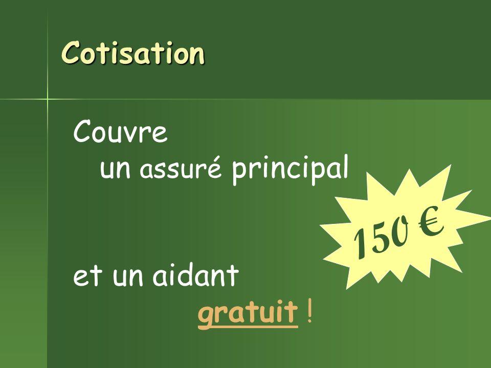 Cotisation Couvre un assuré principal et un aidant gratuit ! 150