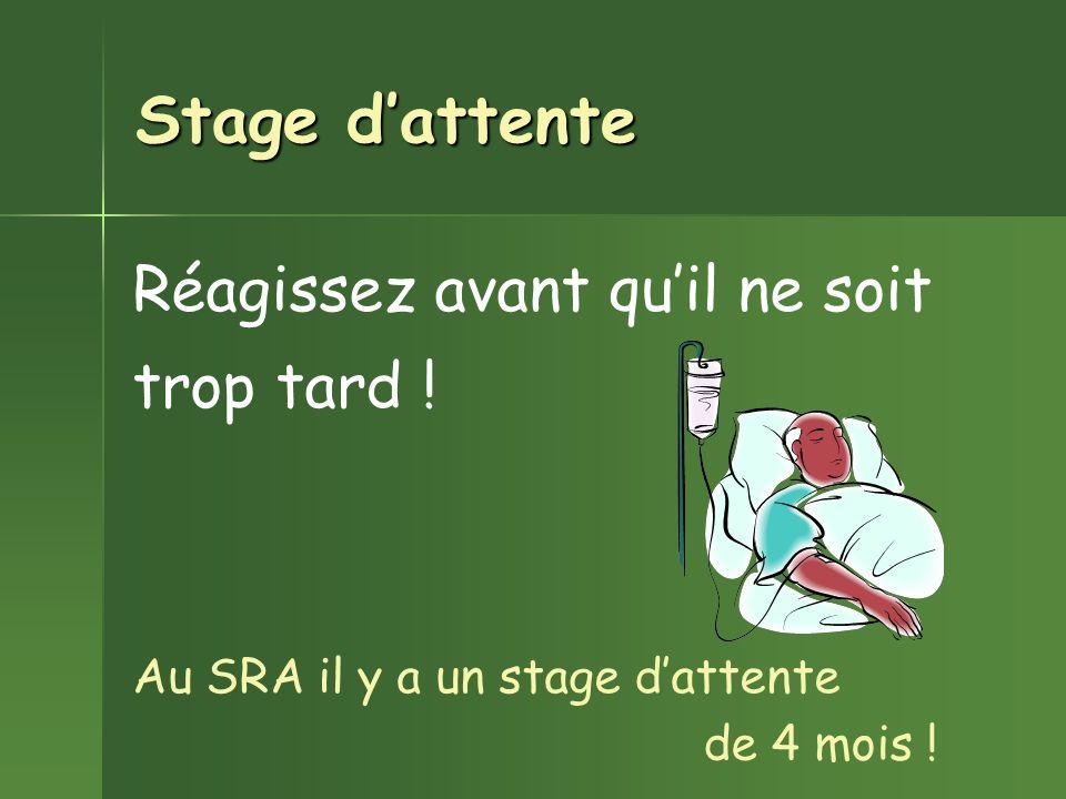 Stage dattente Au SRA il y a un stage dattente Réagissez avant quil ne soit trop tard ! de 4 mois !