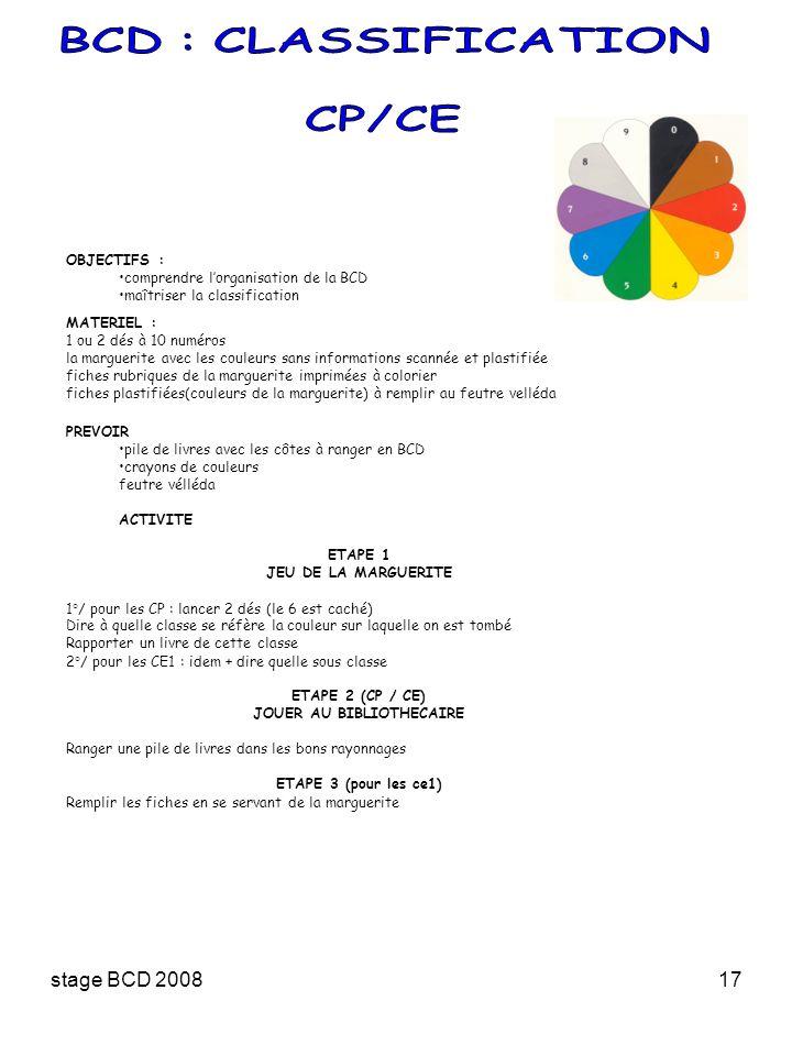 stage BCD 200817 OBJECTIFS : comprendre lorganisation de la BCD maîtriser la classification MATERIEL : 1 ou 2 dés à 10 numéros la marguerite avec les