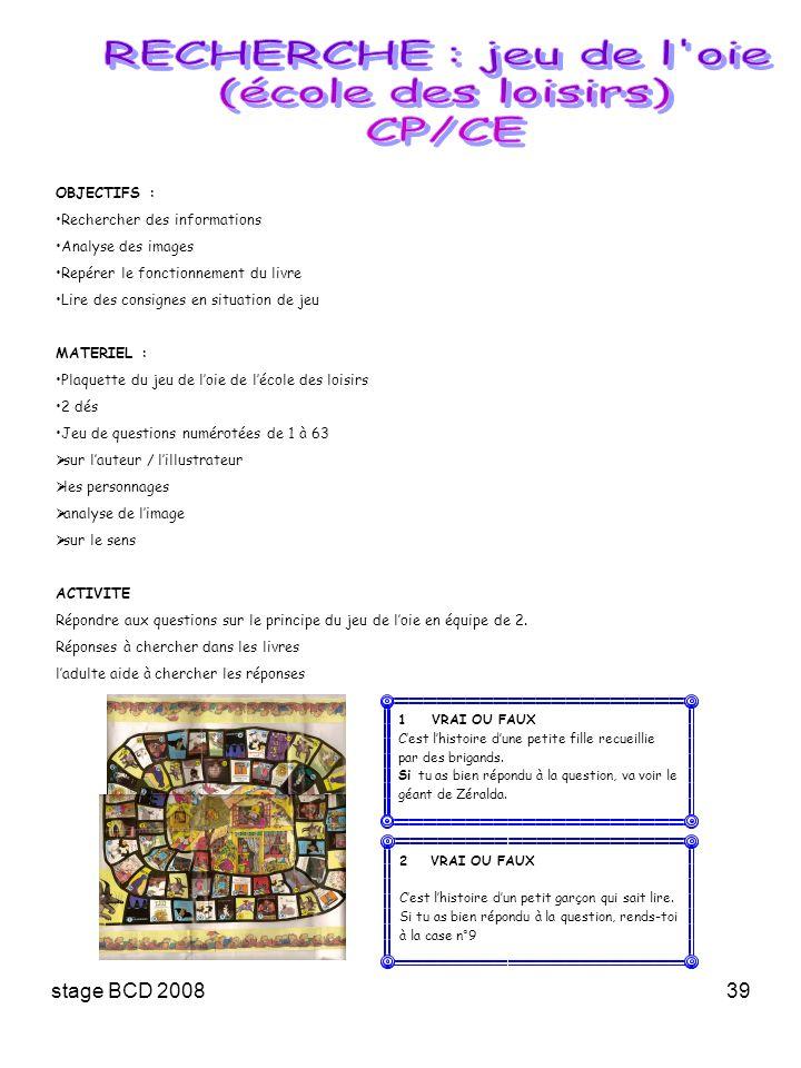 stage BCD 200839 OBJECTIFS : Rechercher des informations Analyse des images Repérer le fonctionnement du livre Lire des consignes en situation de jeu