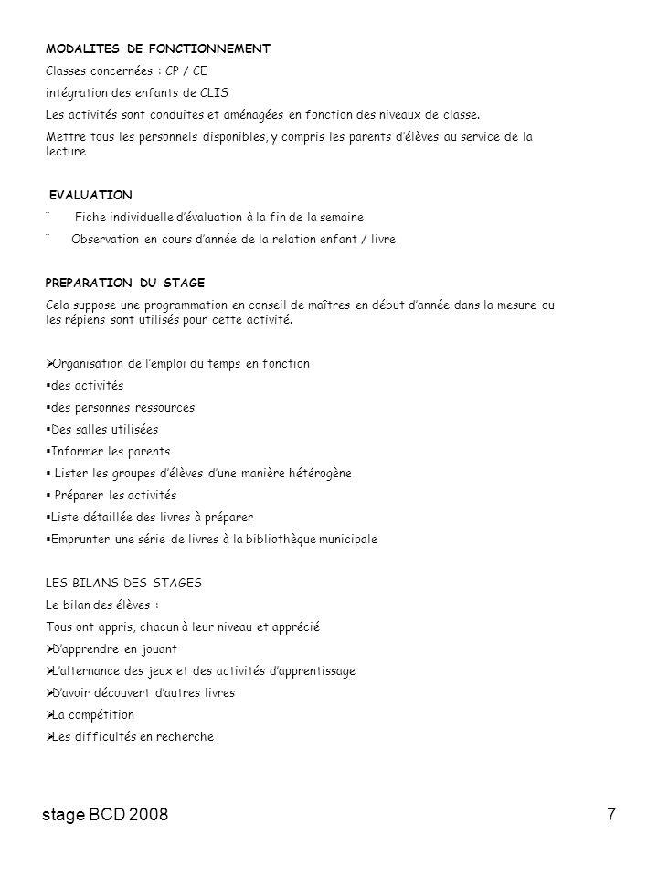 stage BCD 20087 MODALITES DE FONCTIONNEMENT Classes concernées : CP / CE intégration des enfants de CLIS Les activités sont conduites et aménagées en