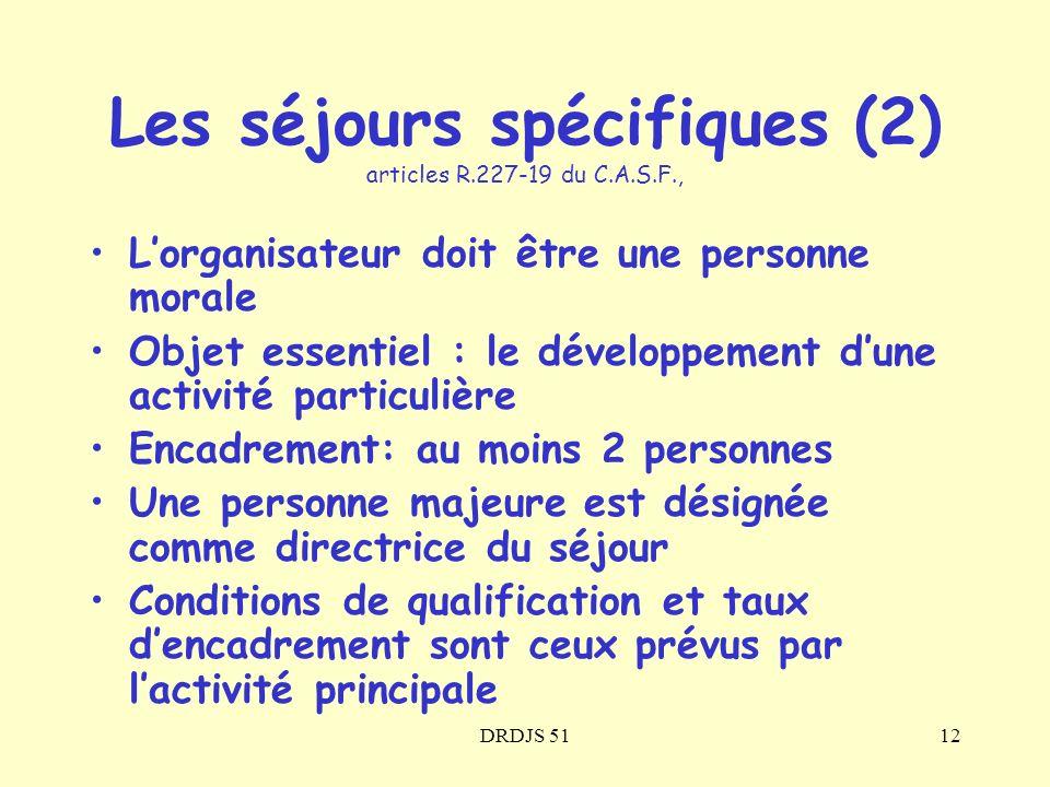 DRDJS 5112 Lorganisateur doit être une personne morale Objet essentiel : le développement dune activité particulière Encadrement: au moins 2 personnes