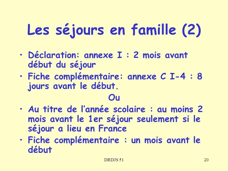DRDJS 5120 Les séjours en famille (2) Déclaration: annexe I : 2 mois avant début du séjour Fiche complémentaire: annexe C I-4 : 8 jours avant le début
