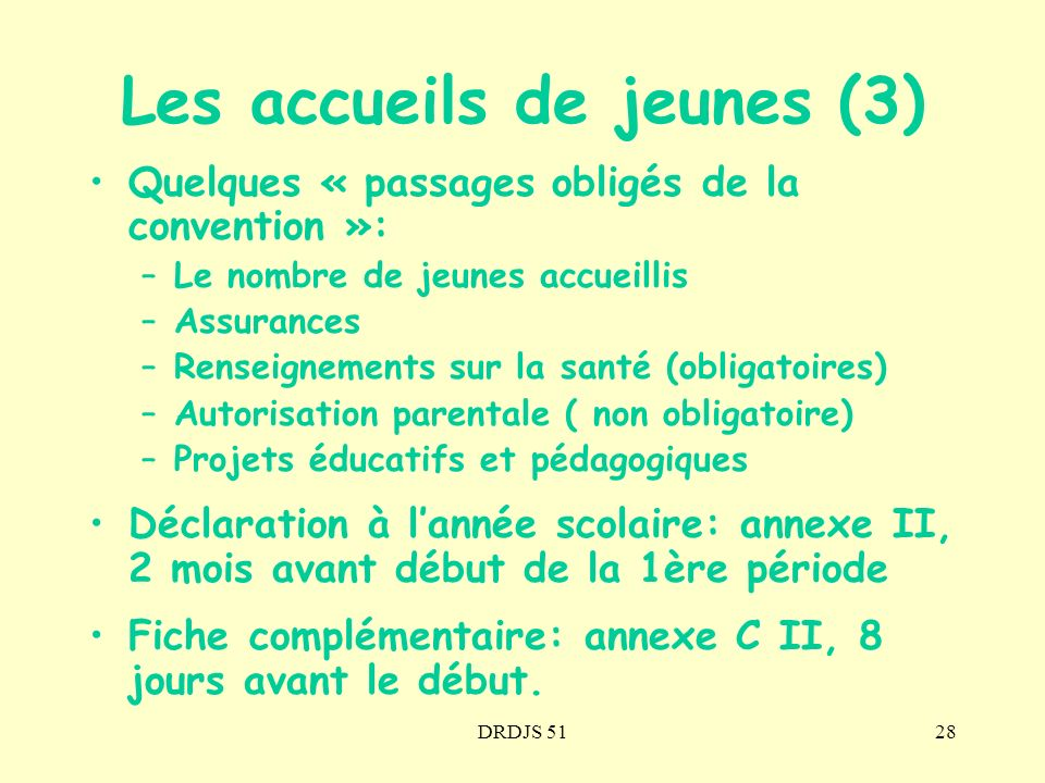 DRDJS 5128 Quelques « passages obligés de la convention »: –Le nombre de jeunes accueillis –Assurances –Renseignements sur la santé (obligatoires) –Au