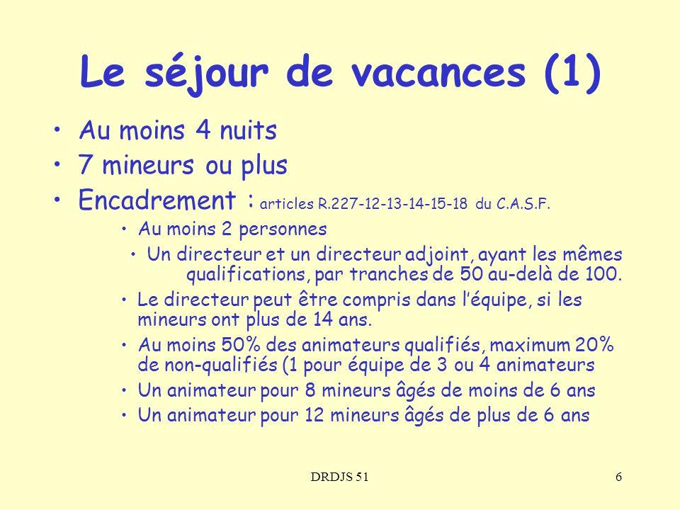 DRDJS 516 Le séjour de vacances (1) Au moins 4 nuits 7 mineurs ou plus Encadrement : articles R.227-12-13-14-15-18 du C.A.S.F. Au moins 2 personnes Un
