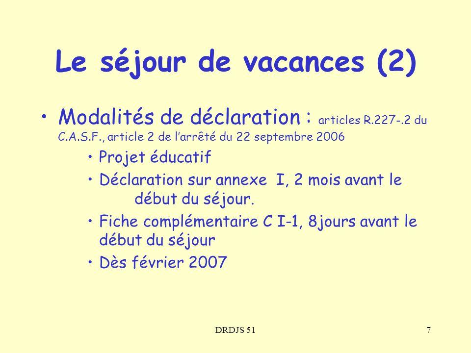 DRDJS 5118 Les séjours spécifiques (8):les rencontres européennes de jeunes Uniquement dans le cadre des Programmes Européens de Jeunesse de lAgence Française Déclaration (annexe I) : 2 mois avant le début Fiche complémentaire: annexe CI-3 : 8 jours avant le début.