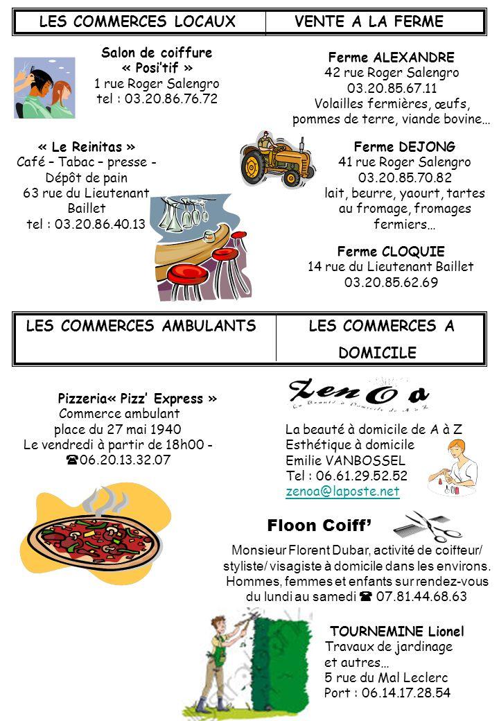 LES COMMERCES LOCAUX VENTE A LA FERME Salon de coiffure « Positif » 1 rue Roger Salengro tel : 03.20.86.76.72 « Le Reinitas » Café – Tabac – presse -