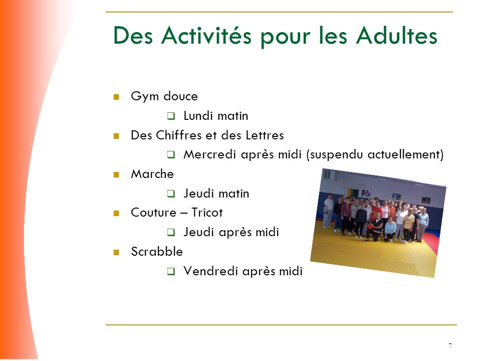 7 Des Activités pour les Adultes Gym douce Lundi matin Des Chiffres et des Lettres Mercredi après midi (suspendu actuellement) Marche Jeudi matin Cout