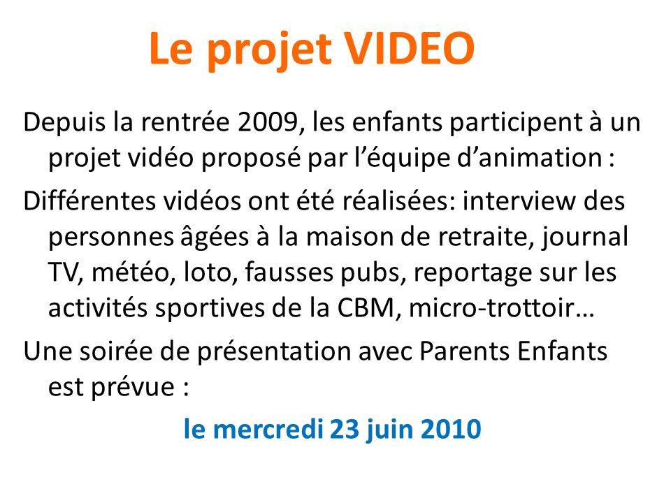 Le projet VIDEO Depuis la rentrée 2009, les enfants participent à un projet vidéo proposé par léquipe danimation : Différentes vidéos ont été réalisée