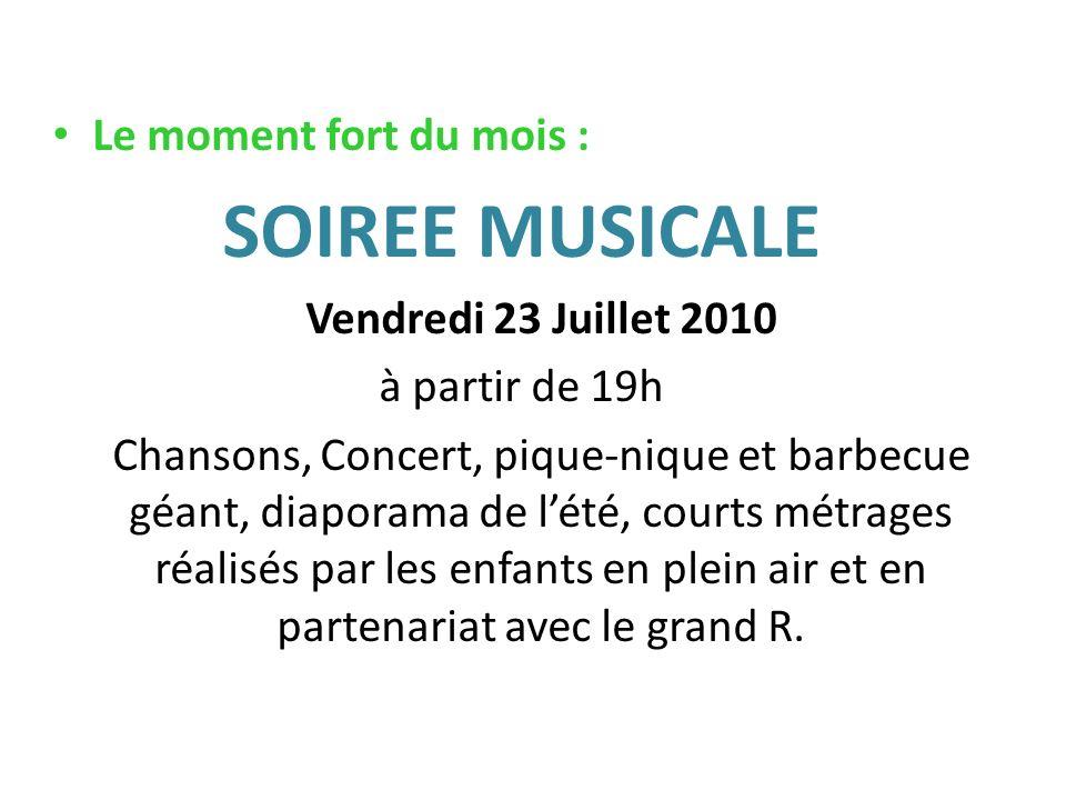 Le moment fort du mois : SOIREE MUSICALE Vendredi 23 Juillet 2010 à partir de 19h Chansons, Concert, pique-nique et barbecue géant, diaporama de lété,