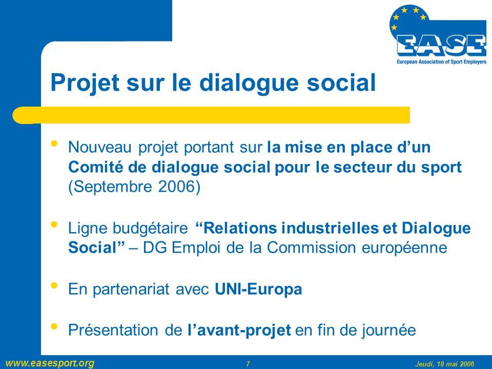 www.easesport.org 8Jeudi, 18 mai 2006 Pour en savoir plus … www.easesport.org http://europa.eu.int/comm/employment_soc ial/social_dialogue/ http://europa.eu.int/comm/employment_soc ial/social_dialogue/