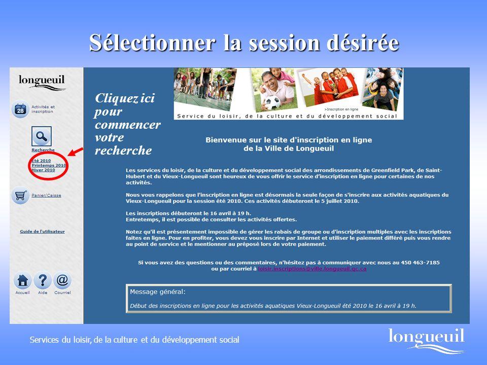 Sélectionner la session désirée Services du loisir, de la culture et du développement social Cliquez ici pour commencer votre recherche