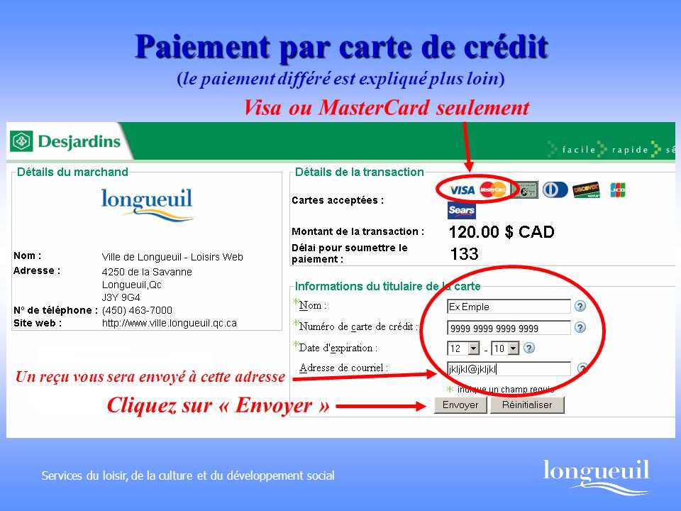 Paiement par carte de crédit Services du loisir, de la culture et du développement social Visa ou MasterCard seulement Cliquez sur « Envoyer » (le paiement différé est expliqué plus loin) Un reçu vous sera envoyé à cette adresse