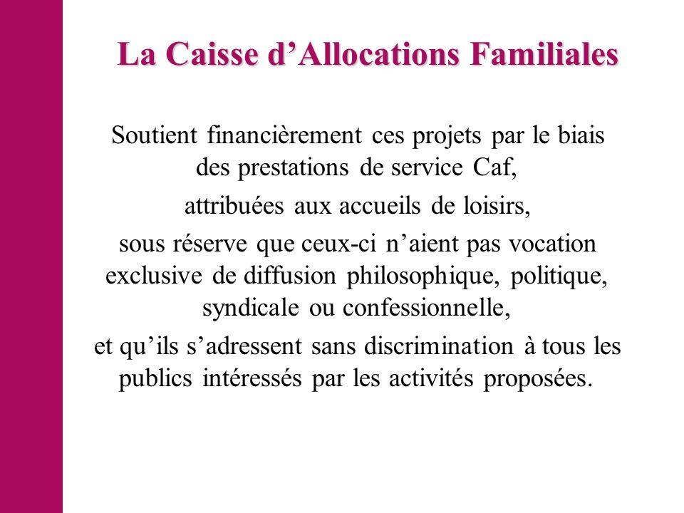 La Caisse dAllocations Familiales Soutient financièrement ces projets par le biais des prestations de service Caf, attribuées aux accueils de loisirs,