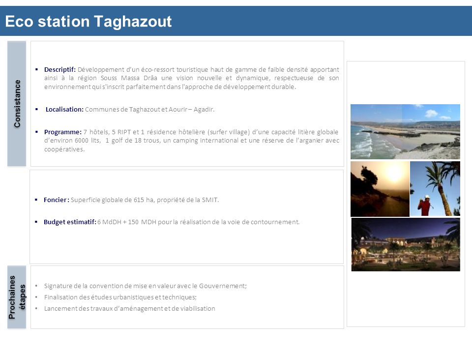 Eco station Taghazout 10 Descriptif: Développement dun éco-ressort touristique haut de gamme de faible densité apportant ainsi à la région Souss Massa