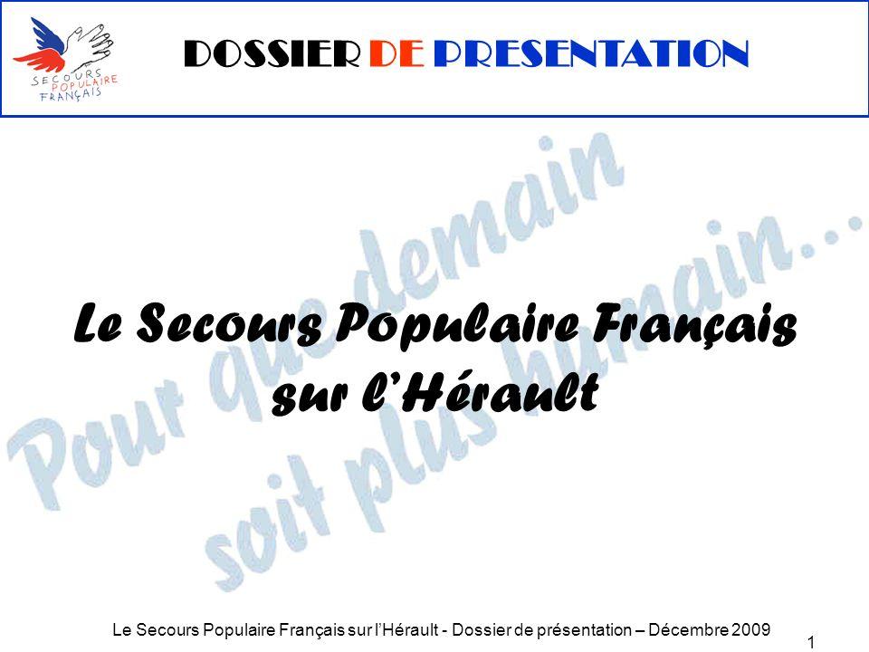 Le Secours Populaire Français sur lHérault - Dossier de présentation – Décembre 2009 2 SOMMAIRE Le SECOURS POPULAIRE FRANCAIS 1/ Qui sommes nous .