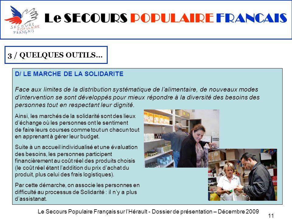 Le Secours Populaire Français sur lHérault - Dossier de présentation – Décembre 2009 11 D/ LE MARCHE DE LA SOLIDARITE Face aux limites de la distribut