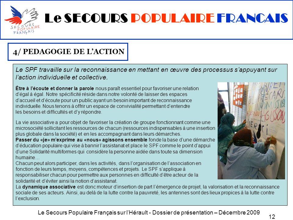 Le Secours Populaire Français sur lHérault - Dossier de présentation – Décembre 2009 12 4/ PEDAGOGIE DE LACTION Le SPF travaille sur la reconnaissance
