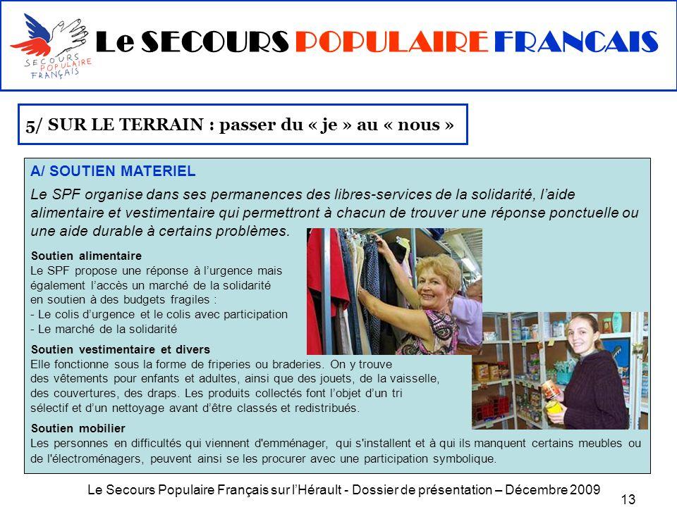 Le Secours Populaire Français sur lHérault - Dossier de présentation – Décembre 2009 13 5/ SUR LE TERRAIN : passer du « je » au « nous » A/ SOUTIEN MA