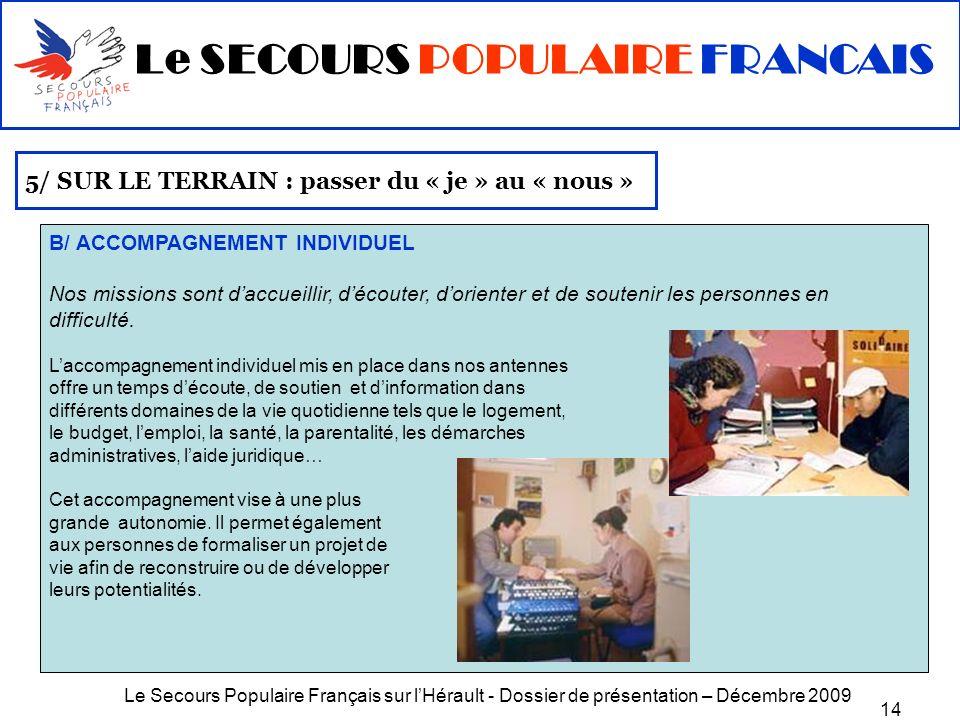 Le Secours Populaire Français sur lHérault - Dossier de présentation – Décembre 2009 14 5/ SUR LE TERRAIN : passer du « je » au « nous » B/ ACCOMPAGNE