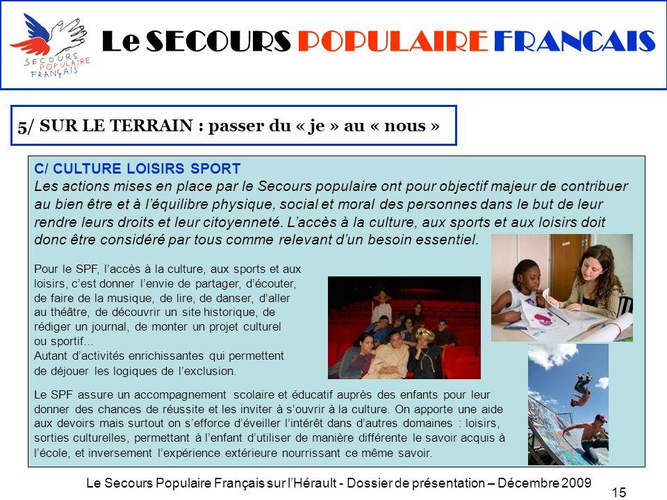 Le Secours Populaire Français sur lHérault - Dossier de présentation – Décembre 2009 15 5/ SUR LE TERRAIN : passer du « je » au « nous » C/ CULTURE LO