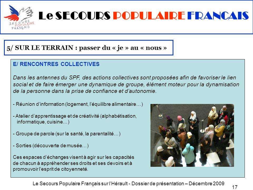 Le Secours Populaire Français sur lHérault - Dossier de présentation – Décembre 2009 17 5/ SUR LE TERRAIN : passer du « je » au « nous » E/ RENCONTRES