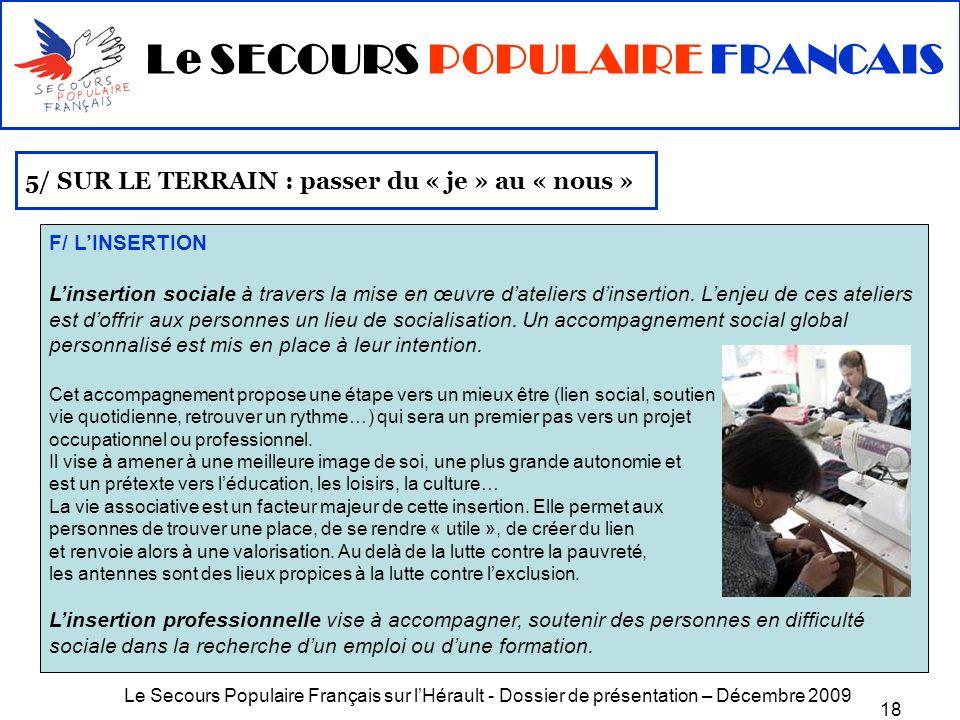 Le Secours Populaire Français sur lHérault - Dossier de présentation – Décembre 2009 18 5/ SUR LE TERRAIN : passer du « je » au « nous » F/ LINSERTION