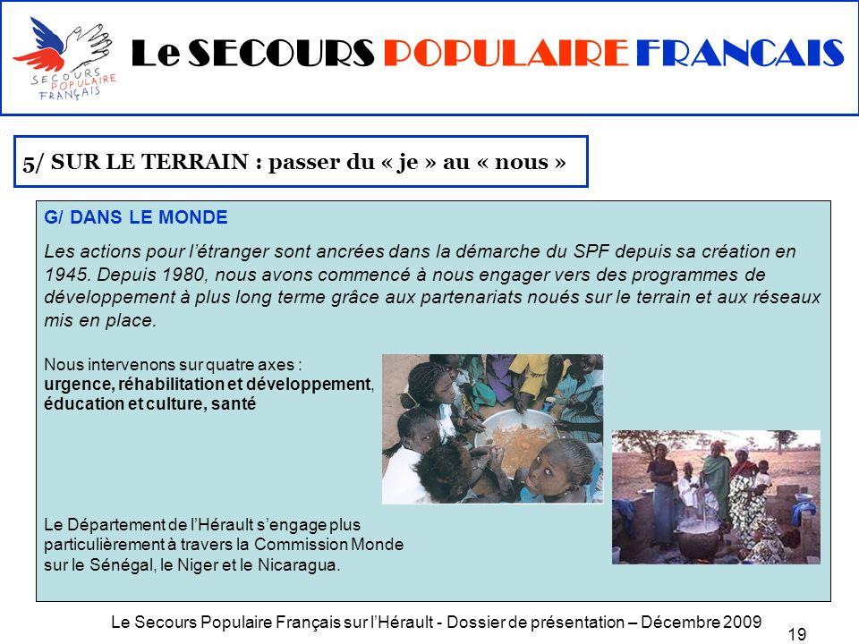 Le Secours Populaire Français sur lHérault - Dossier de présentation – Décembre 2009 19 5/ SUR LE TERRAIN : passer du « je » au « nous » G/ DANS LE MO