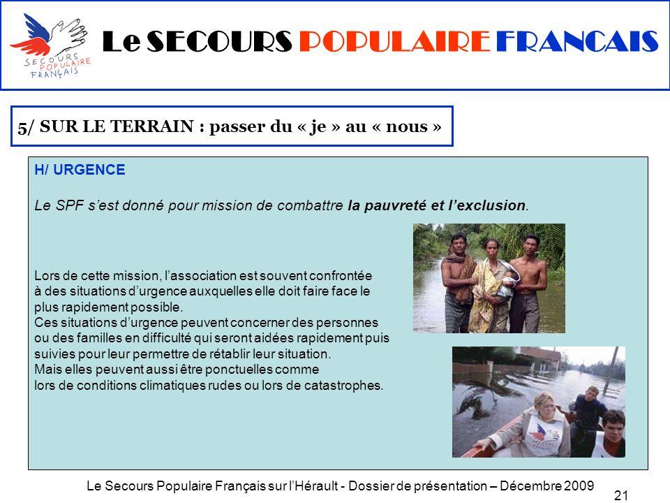 Le Secours Populaire Français sur lHérault - Dossier de présentation – Décembre 2009 21 5/ SUR LE TERRAIN : passer du « je » au « nous » H/ URGENCE Le
